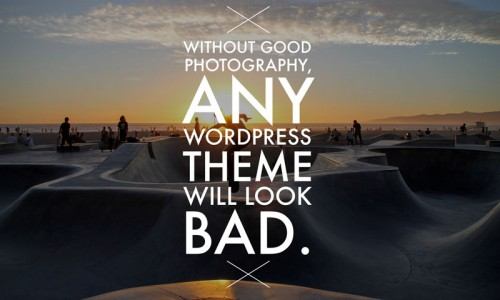 Without good photography, any WordPress Theme will look bad.